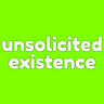 unsolicited existence