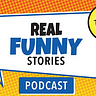 Real Funny Stories Podcast