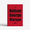 The Nelson George Mixtape