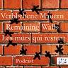 Remaining walls / Les murs qui restent / Verbliebene Mauern