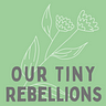 Our Tiny Rebellions