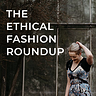 The Ethical Fashion Roundup