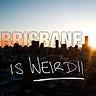 Brisbane Is Weird