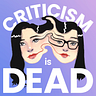 Criticism Is Dead