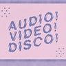 AUDIO! VIDEO! DISCO!