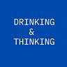 Drinking & Thinking